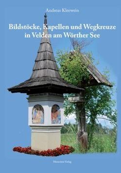 Bildstöcke, Kapellen und Wegkreuze in Velden am Wörther See von Kleewein,  Andreas