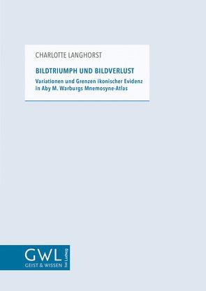 Bildtriumph und Bildverlust: Variationen und Grenzen ikonischer Evidenz in Aby M. Warburgs Mnemosyne-Atlas von Langhorst,  Charlotte