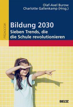 Bildung 2030 – Sieben Trends, die die Schule revolutionieren von Burow,  Olaf-Axel, Gallenkamp,  Charlotte
