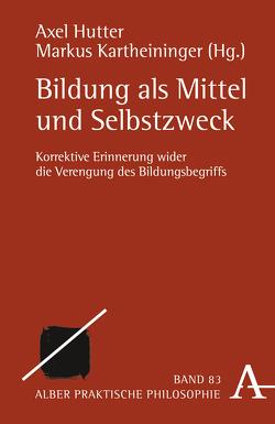 Bildung als Mittel und Selbstzweck von Hutter,  Axel, Kartheininger,  Markus