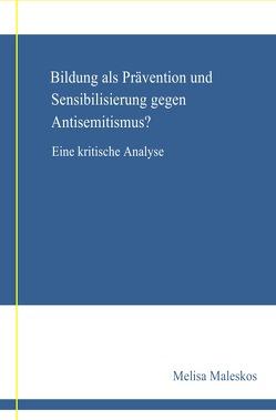 Bildung als Prävention und Sensibilisierung gegen Anisemitismus? Eine kritische Analyse von Maleskos,  Melisa