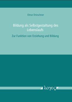 Bildung als Selbstgestaltung des Lebenslaufs von Drieschner,  Elmar