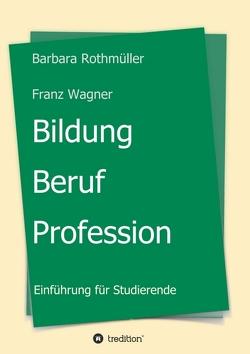 Bildung – Beruf – Profession von Franz Wagner,  Barbara Rothmüller