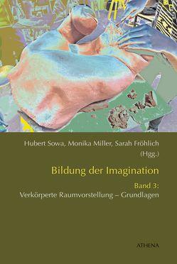 Bildung der Imagination / Bildung der Imagination (Band 3) von Fröhlich,  Sarah, Miller,  Monika, Sowa,  Hubert