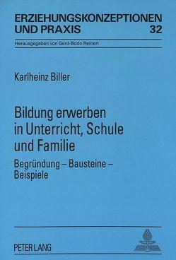 Bildung erwerben in Unterricht, Schule und Familie von Biller,  Karlheinz