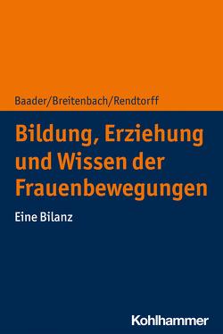 Bildung, Erziehung und Wissen der Frauenbewegungen von Baader,  Meike, Breitenbach,  Eva, Rendtorff,  Barbara