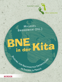 Bildung für nachhaltige Entwicklung (BNE) in Theorie und Praxis von Brodowski,  Michael