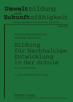 Bildung für Nachhaltige Entwicklung in der Schule von Bolscho,  Dietmar, Hauenschild,  Katrin