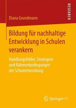 Bildung für nachhaltige Entwicklung in Schulen verankern von Grundmann,  Diana