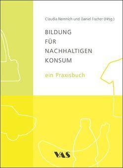 Bildung für nachhaltigen Konsum – ein Praxisbuch von Fischer,  Daniel, Nemnich,  Claudia