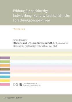 Bildung für eine nachhaltige Entwicklung: Kulturwissenschaftliche Forschungsperspektiven von Holz,  Verena