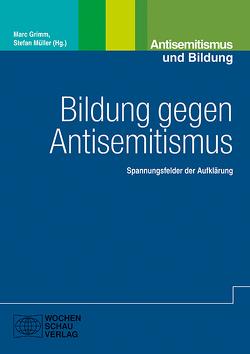 Bildung gegen Antisemitismus von Grimm,  Marc, Müller,  Stefan