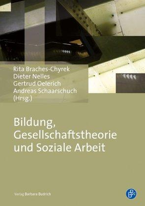 Bildung, Gesellschaftstheorie und Soziale Arbeit von Braches-Chyrek,  Rita, Nelles,  Dieter, Oelerich,  Gertrud, Schaarschuch,  Andreas