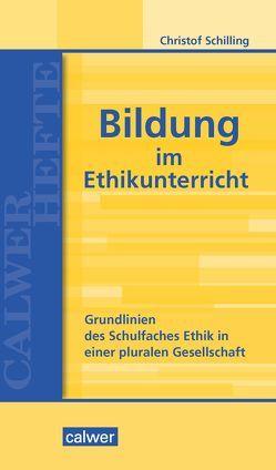 Bildung im Ethikunterricht von Schilling,  Christof