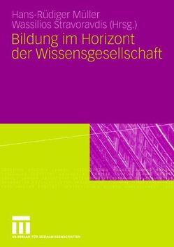 Bildung im Horizont der Wissensgesellschaft von Müller,  Hans- Rüdiger, Stravoravdis,  Wassilios