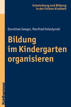 Bildung im Kindergarten organisieren von Holodynski,  Manfred, Seeger,  Dorothee