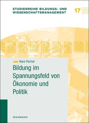 Bildung im Spannungsfeld von Ökonomie und Politik von Pechar,  Hans