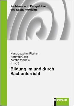 Bildung im und durch Sachunterricht von Fischer,  Hans-Joachim, Giest,  Hartmut, Michalik,  Kerstin