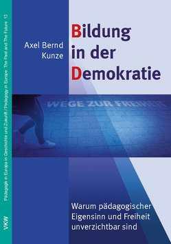 Bildung in der Demokratie von Kunze,  Axel Bernd