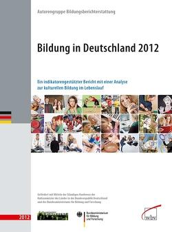 Bildung in Deutschland 2012 von Bildungsberichterstattung,  Autorengruppe