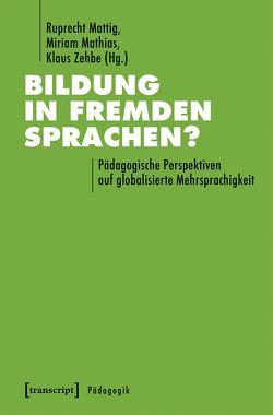 Bildung in fremden Sprachen? von Mathias,  Miriam, Mattig,  Ruprecht, Zehbe,  Klaus