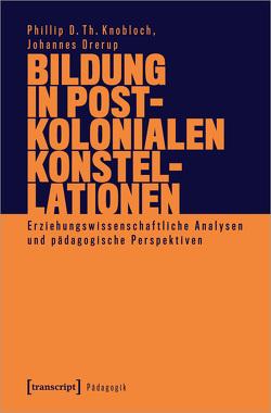 Bildung in postkolonialen Konstellationen von Drerup,  Johannes, Knobloch,  Phillip D. Th.