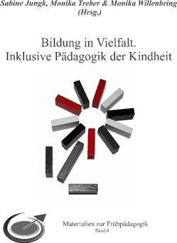 Bildung in Vielfalt. Inklusive Pädagogik der Kindheit von Jungk,  Sabine, Treber,  Monika, Willenbring,  Monika