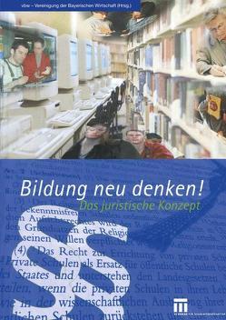 Bildung neu denken! Das juristische Konzept von Prechtl,  Christof