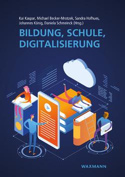 Bildung, Schule, Digitalisierung von Becker-Mrotzek,  Michael, Hofhues,  Sandra, Kaspar,  Kai, Koenig,  Johannes, Schmeinck,  Daniela