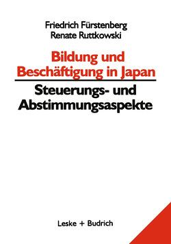 Bildung und Beschäftigung in Japan — Steuerungs- und Abstimmungsaspekte von Fürstenberg,  Friedrich, Ruttkowski,  Renate