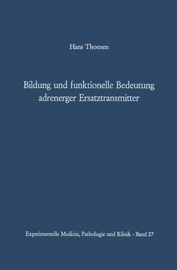 Bildung und funktionelle Bedeutung adrenerger Ersatztransmitter von Studer,  A., Thoenen,  H.