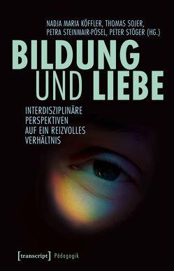 Bildung und Liebe von Köffler,  Nadja Maria, Sojer,  Thomas, Steinmair-Pösel,  Petra, Stöger,  Peter