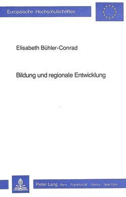 Bildung und regionale Entwicklung von Bühler-Conrad,  Elisabeth