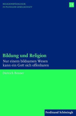 Bildung und Religion von Benner,  Dietrich, Englert,  Rudolf, Schwab,  Ulrich, Schweitzer,  Friedrich, Ziebertz,  Hans-Georg