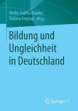 Bildung und Ungleichheit in Deutschland von Baader,  Meike Sophia, Freytag,  Tatjana