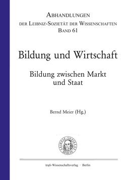 Bildung und Wirtschaft. Bildung zwischen Markt und Staat von Meier,  Bernd
