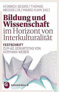 Bildung und Wissenschaft im Horizont von Interkulturalität von Geiger,  Heinrich, Krüggeler,  ThomasKuhn