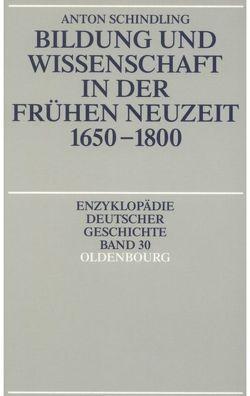 Bildung und Wissenschaft in der Frühen Neuzeit 1650-1800 von Schindling,  Anton