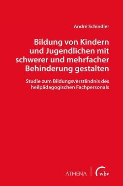 Bildung von Kindern und Jugendlichen mit schwerer und mehrfacher Behinderung gestalten von Schindler,  André