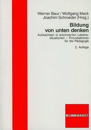 Bildung von unten denken von Baur,  Werner, Mack,  Wolfgang, Schroeder,  Joachim