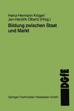 Bildung zwischen Staat und Markt von Krüger,  Heinz Hermann, Olbertz,  Jan-H.