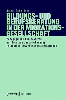 Bildungs- und Berufsberatung in der Migrationsgesellschaft von Schmidtke,  Birgit