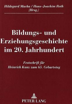 Bildungs- und Erziehungsgeschichte im 20. Jahrhundert von Macha,  Hildegard, Roth,  Hans-Joachim