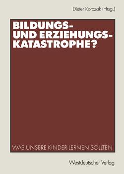 Bildungs- und Erziehungskatastrophe? von Korczak,  Dieter