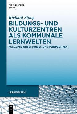 Bildungs- und Kulturzentren als kommunale Lernwelten von Stang,  Richard