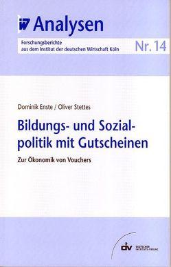 Bildungs- und Sozialpolitik mit Gutscheinen von Enste,  Dominik, Stettes,  Oliver