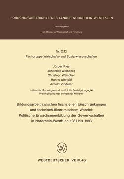 Bildungsarbeit zwischen finanziellen Einschränkungen und technisch-ökonomischem Wandel: Politische Erwachsenenbildung der Gewerkschaften in Nordrhein-Westfalen 1981 bis 1983 von Ries,  Jürgen