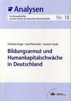 Bildungsarmut und Humankapitalschwäche in Deutschland von Anger,  Christina, Plünnecke,  Axel, Seyda,  Susanne