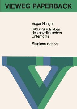 Bildungsaufgaben des physikalischen Unterrichts von Hunger,  Edgar