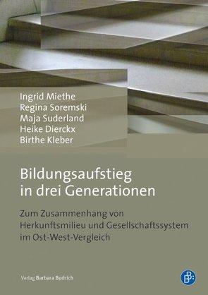 Bildungsaufstieg in drei Generationen von Dierckx,  Heike, Kleber,  Birthe, Miethe,  Ingrid, Soremski,  Regina, Suderland,  Maja